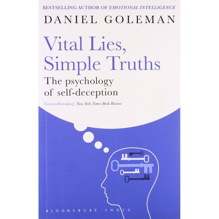 Vital Lies, Simple Truths the psychology of self deception daniel goleman